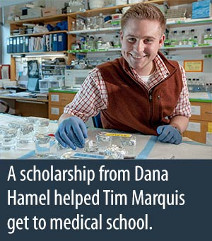 Tim Marquis - A scholarship from Dana Hamel helped Tim Marquis get to medical school.