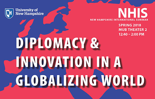 NH Int'l Seminar Spring 2018: Diplomacy & Innovation in a Globalizing World