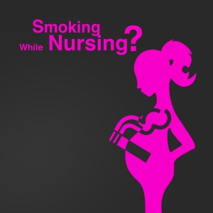 Weighing the Odds: Smoking While Nursing