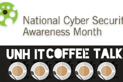 UNH IT Coffee Talk Teams up with National Cyber Security Awareness Month