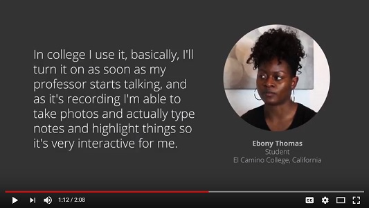 "Youtube Video Screenshot with text ""In college I use it, basically, I'll turn it on as soon as my professor starts talking, and as it's recording I'm able to take photos and actually type notes and highlight things so it's very interactive for me."""