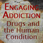 Engaging Addiction: Drugs and the Human Condition