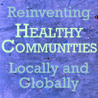 Reinventing Healthy Communities Locally and Globally