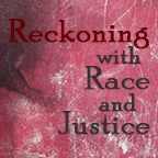 Reckoning with Race and Justice