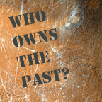Who Owns the Past?