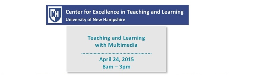 Top image is UNH Center for Excellence in Teaching & Learning banner, bottom image is announcement of Teaching & Learning with Multimedia conference at UNH on April 24, 2015 from 8am to 3pm.