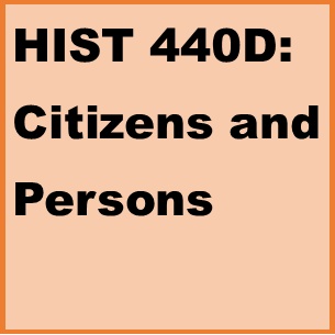 HIST 440D: Citizens and Persons
