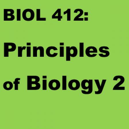 BIOL 412: Principles of Biology 2
