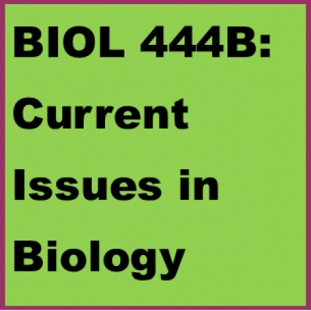 BIOL 444B: Current Issues in Biology