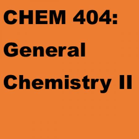 CHEM 404: General Chemistry II