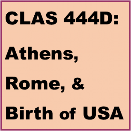 CLAS 444D: Athens, Rome, & Birth of USA