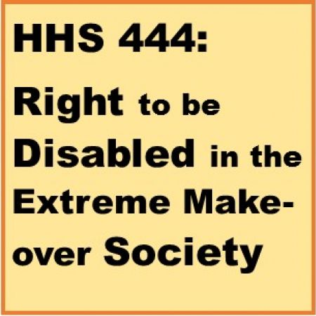 HHS 444: Right to be Disabled in the Extreme Makeover Society