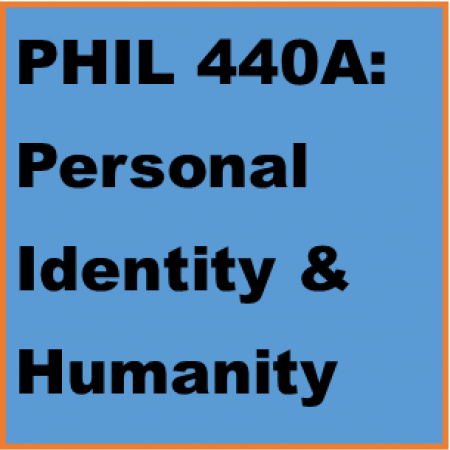 PHIL 440A: Personal Identity & Humanity