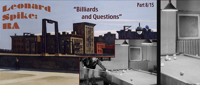 "Leonard Spike: RA [Part 8] ""Billiards and Questions"""