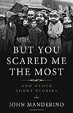 But You Scared Me the Most by UNH alumnus John Manderino '88G