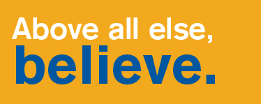 "A graphic that reads ""Above all else, believe."