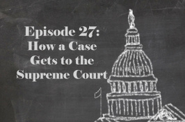 """Episode 27: How a Case Gets to the Supreme Court"" with an illustration of the capital on a blackboard"
