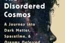 cover of The Disordered Cosmos: A Journey into Dark Matter, Spacetime, and Dreams Deferred