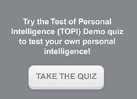 Try the Test of Personal Intelligence (TOPI) Demo quiz to test your own personal intelligence!